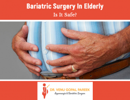 Get today Bariatric surgery for elderly patients by Dr Venugopal Pareek, Best Bariatric and Laparoscopic surgeon in Hyderabad